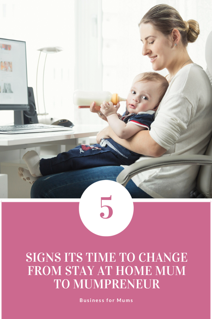 5 signs it's time to change from stay at home mum to mumpreneur