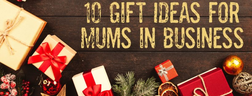 10 Gift ideas for Mums in Business